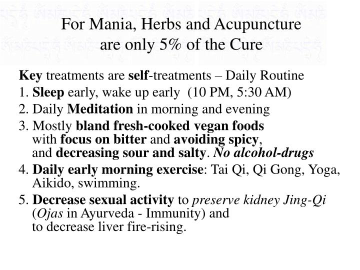 For mania herbs and acupuncture are only 5 of the cure
