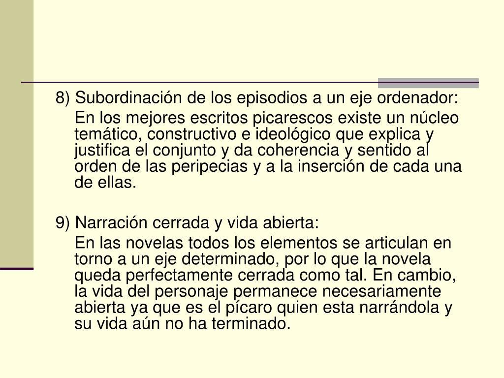 8) Subordinación de los episodios a un eje ordenador: