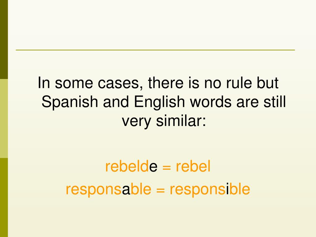In some cases, there is no rule but Spanish and English words are still very similar:
