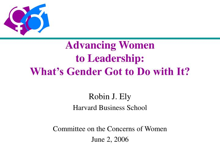 Advancing women to leadership what s gender got to do with it
