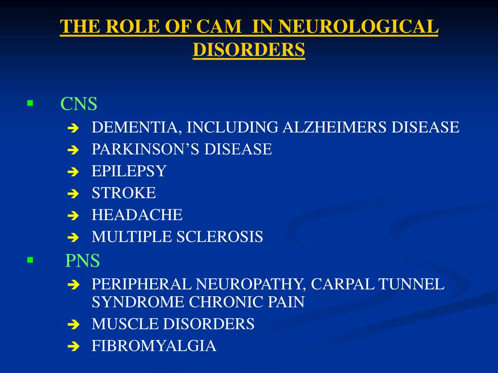 THE ROLE OF CAM  IN NEUROLOGICAL DISORDERS