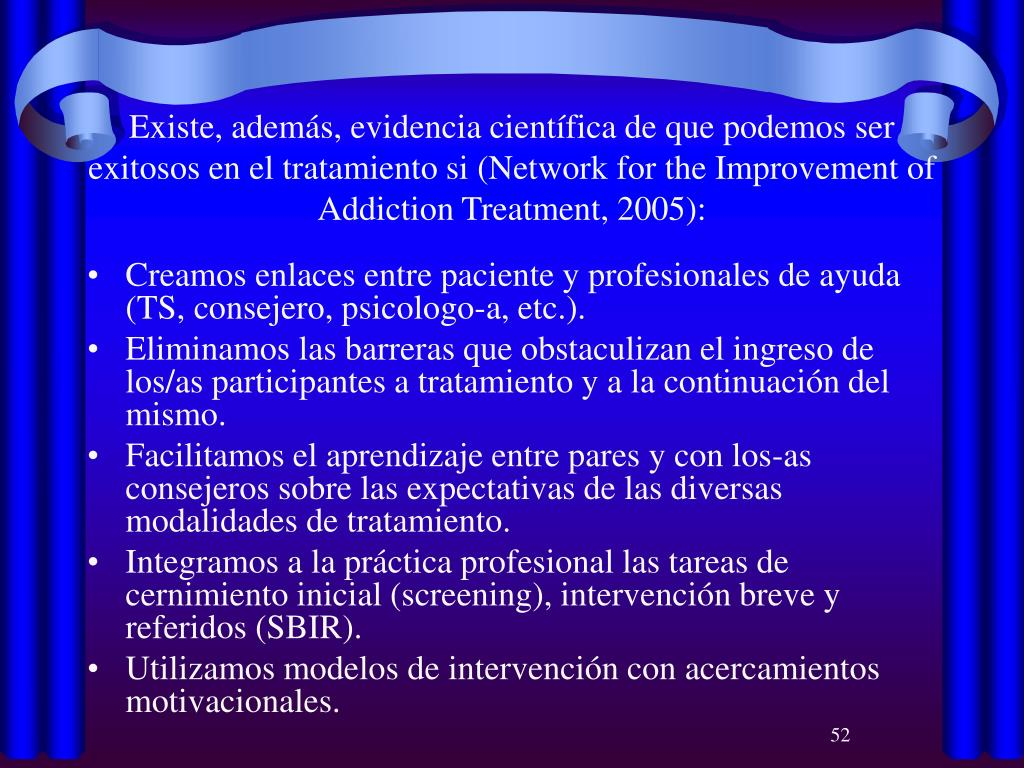 Existe, además, evidencia científica de que podemos ser exitosos en el tratamiento si (Network for the Improvement of Addiction Treatment, 2005):