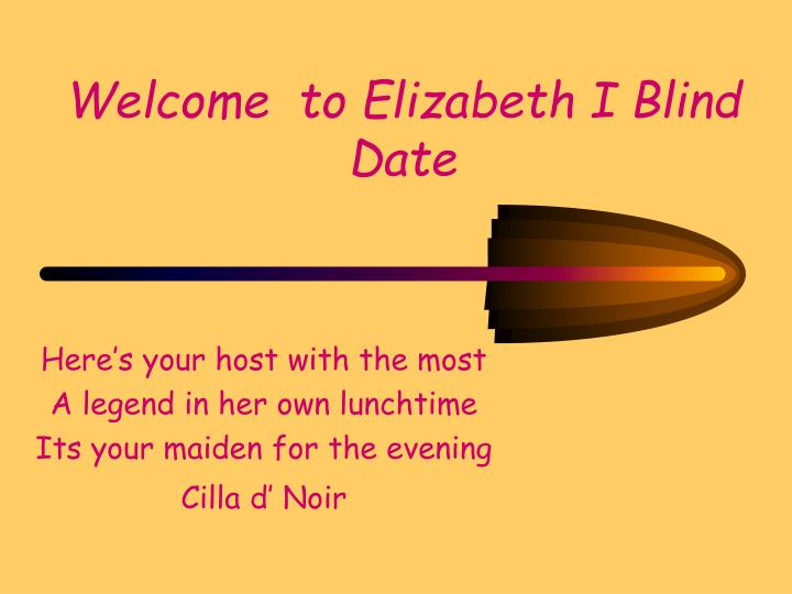 Welcome to elizabeth i blind date