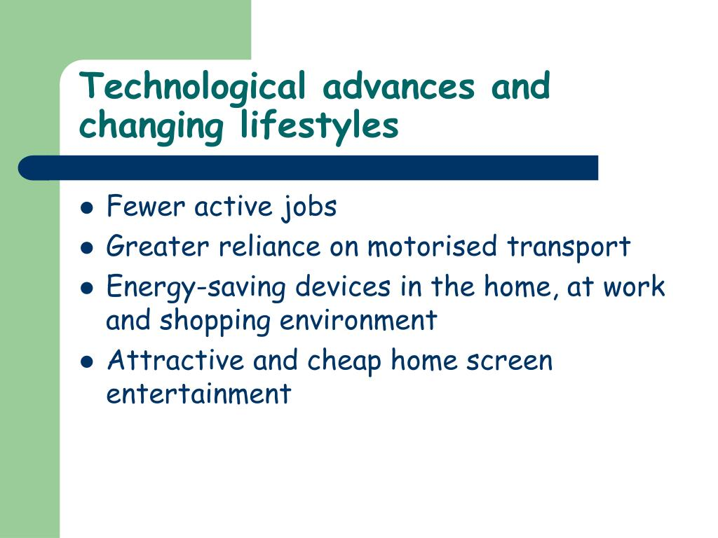 Technological advances and changing lifestyles