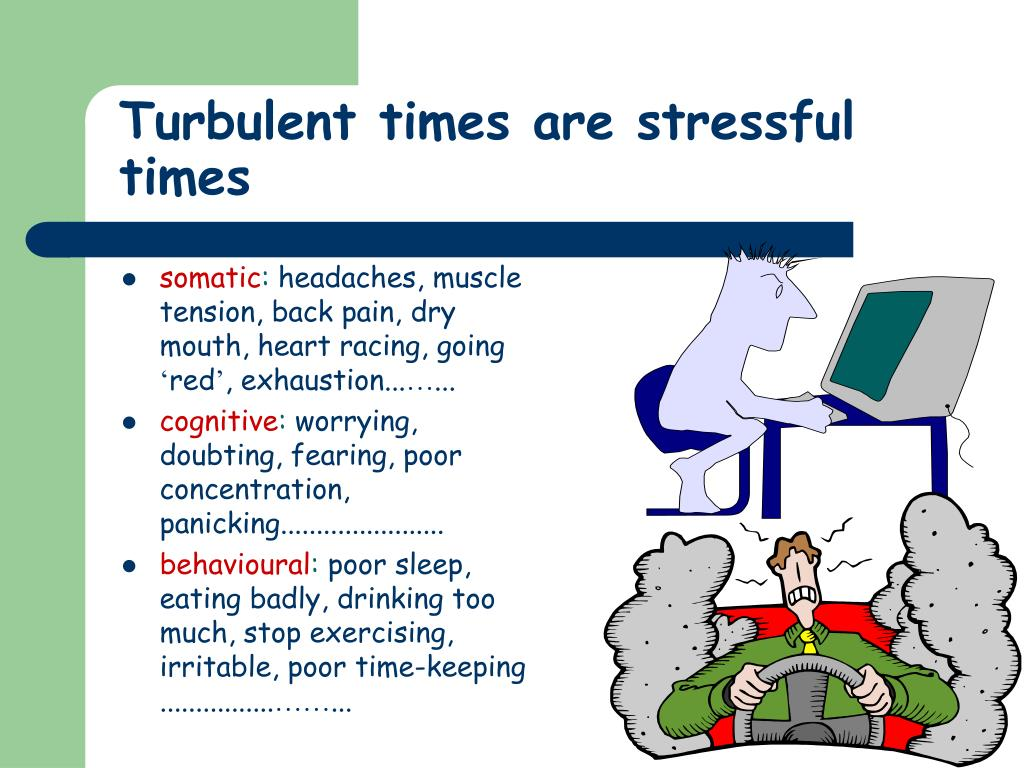 Turbulent times are stressful times