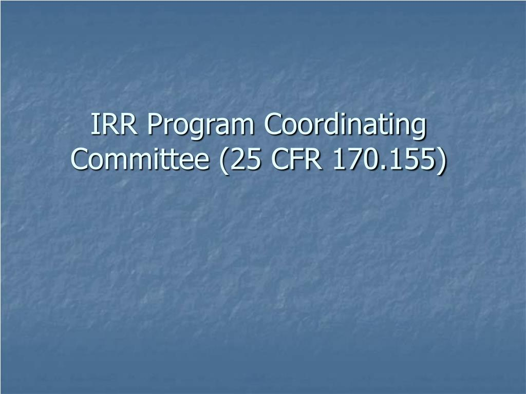 IRR Program Coordinating Committee (25 CFR 170.155)
