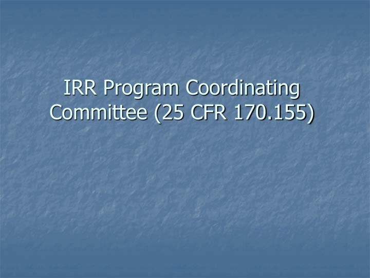 Irr program coordinating committee 25 cfr 170 155