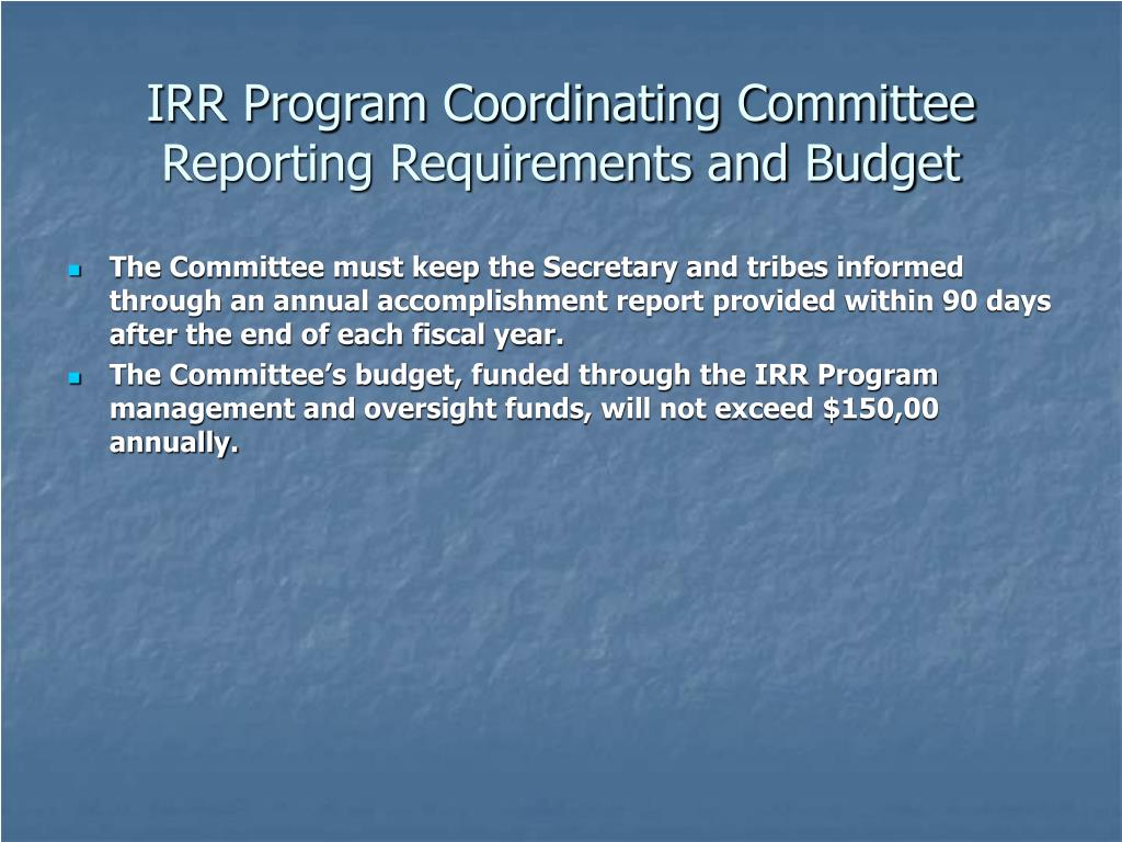 IRR Program Coordinating Committee Reporting Requirements and Budget
