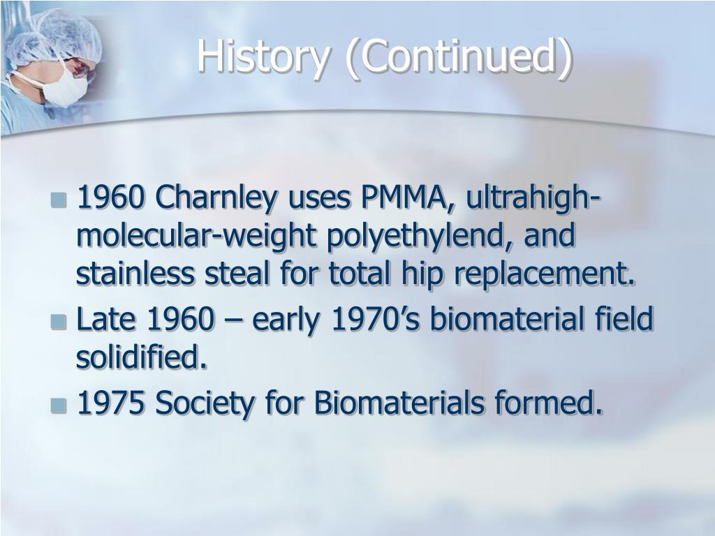 history of biomaterials A little history on biomaterials romans, chinese, and aztecs used gold in dentistry over 2000 years ago, cu not good ivory wood teeth aseptic surgery 1860 (lister.