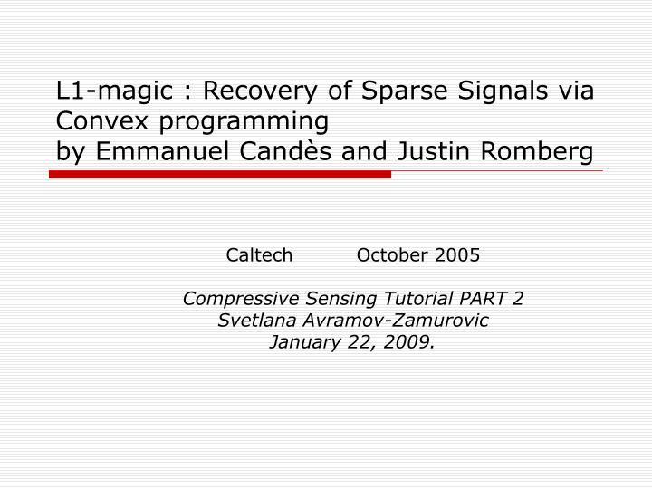 L1 magic recovery of sparse signals via convex programming by emmanuel cand s and justin romberg l.jpg