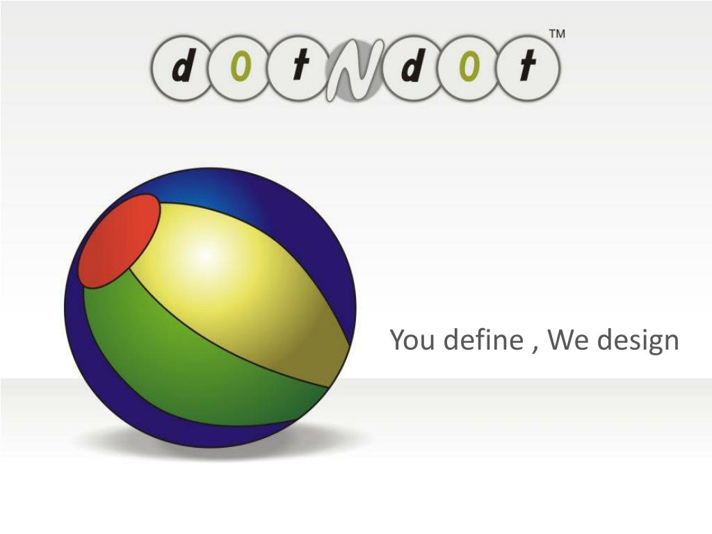 You define , We design