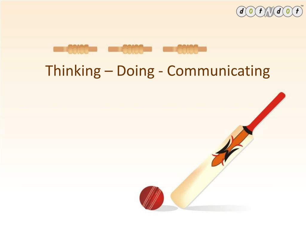 Thinking – Doing - Communicating