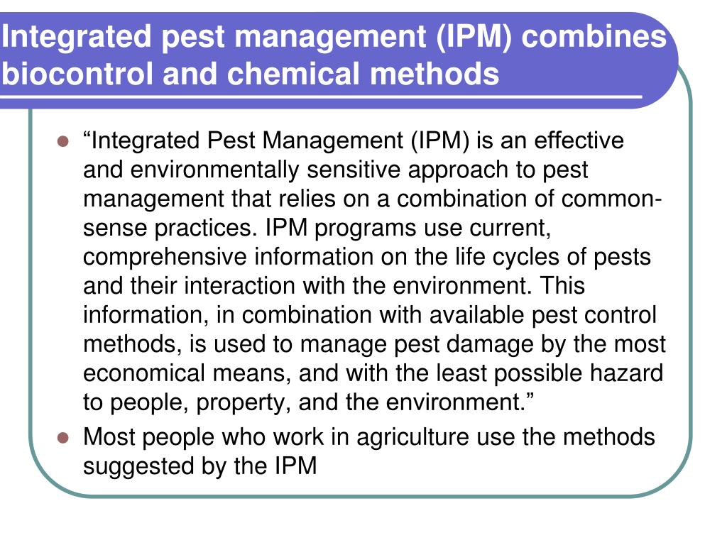 Integrated pest management (IPM) combines biocontrol and chemical methods