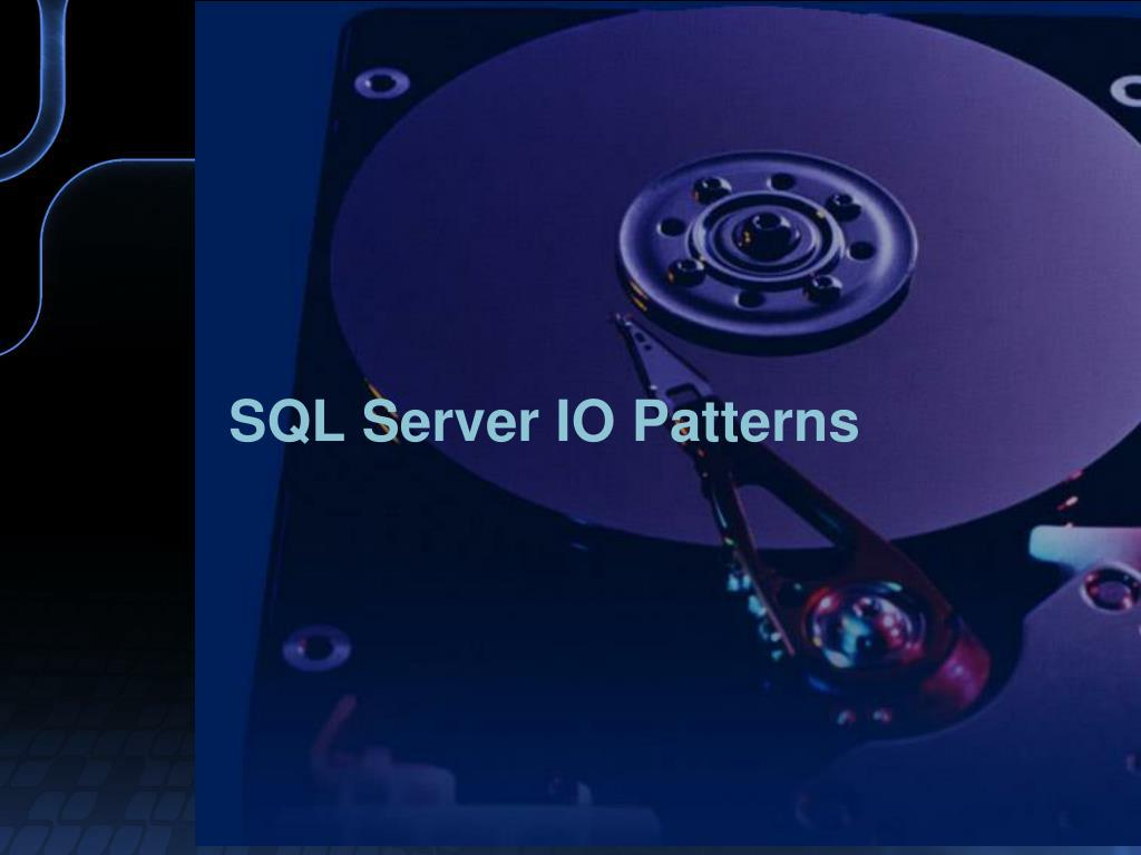 SQL Server IO Patterns