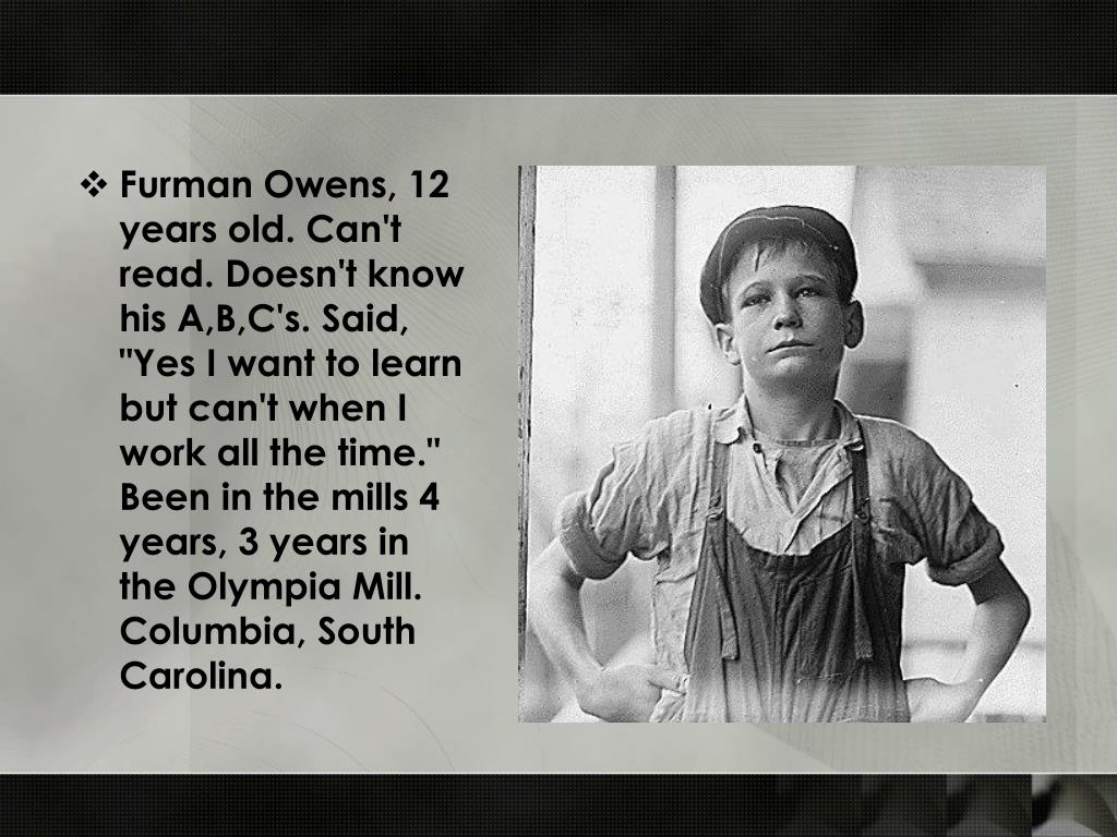 "Furman Owens, 12 years old. Can't read. Doesn't know his A,B,C's. Said, ""Yes I want to learn but can't when I work all the time."" Been in the mills 4 years, 3 years in the Olympia Mill. Columbia, South Carolina."
