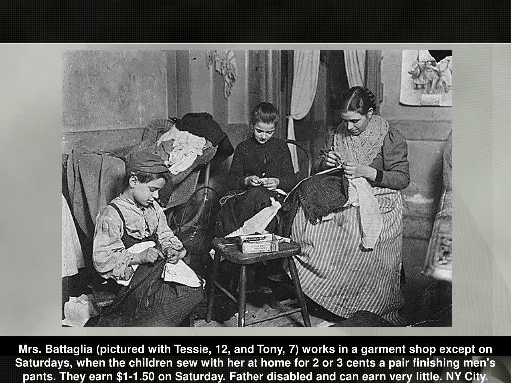 Mrs. Battaglia (pictured with Tessie, 12, and Tony, 7) works in a garment shop except on Saturdays, when the children sew with her at home for 2 or 3 cents a pair finishing men's pants. They earn $1-1.50 on Saturday. Father disabled and can earn very little. NY City.