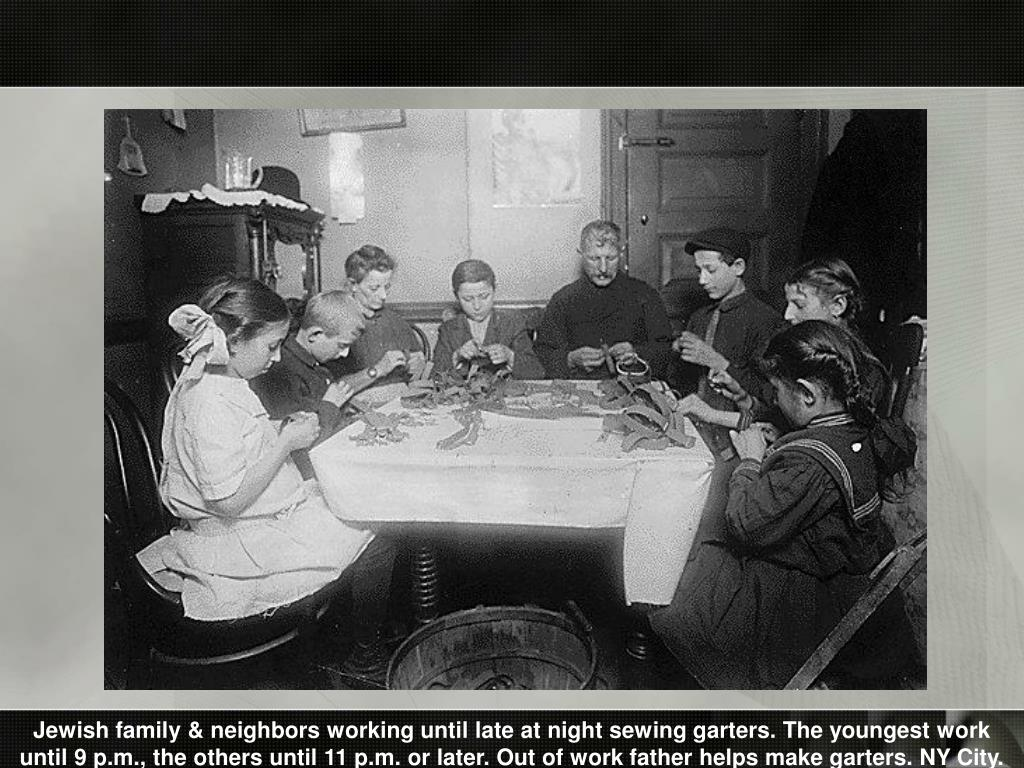 Jewish family & neighbors working until late at night sewing garters. The youngest work until 9 p.m., the others until 11 p.m. or later. Out of work father helps make garters. NY City.