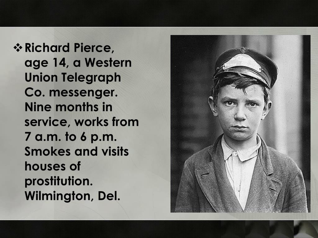Richard Pierce, age 14, a Western Union Telegraph Co. messenger. Nine months in service, works from 7 a.m. to 6 p.m. Smokes and visits houses of prostitution. Wilmington, Del.