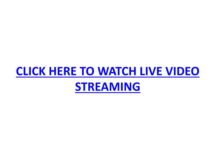 Click here to watch live video streaming