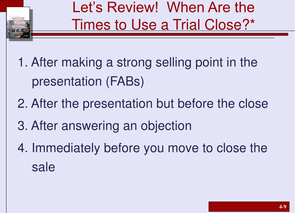 1. After making a strong selling point in the 	    presentation (FABs)