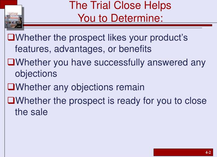 The trial close helps you to determine