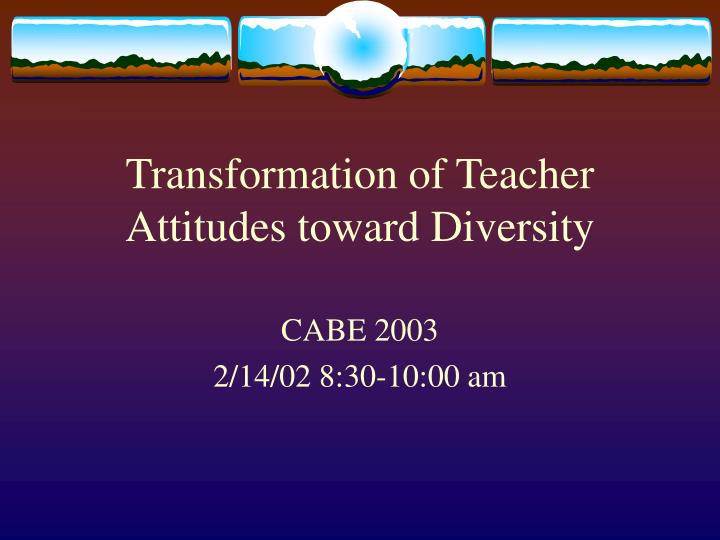 Transformation of teacher attitudes toward diversity l.jpg