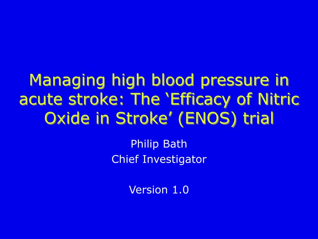 Managing high blood pressure in acute stroke: The 'Efficacy of Nitric Oxide in Stroke' (ENOS) trial