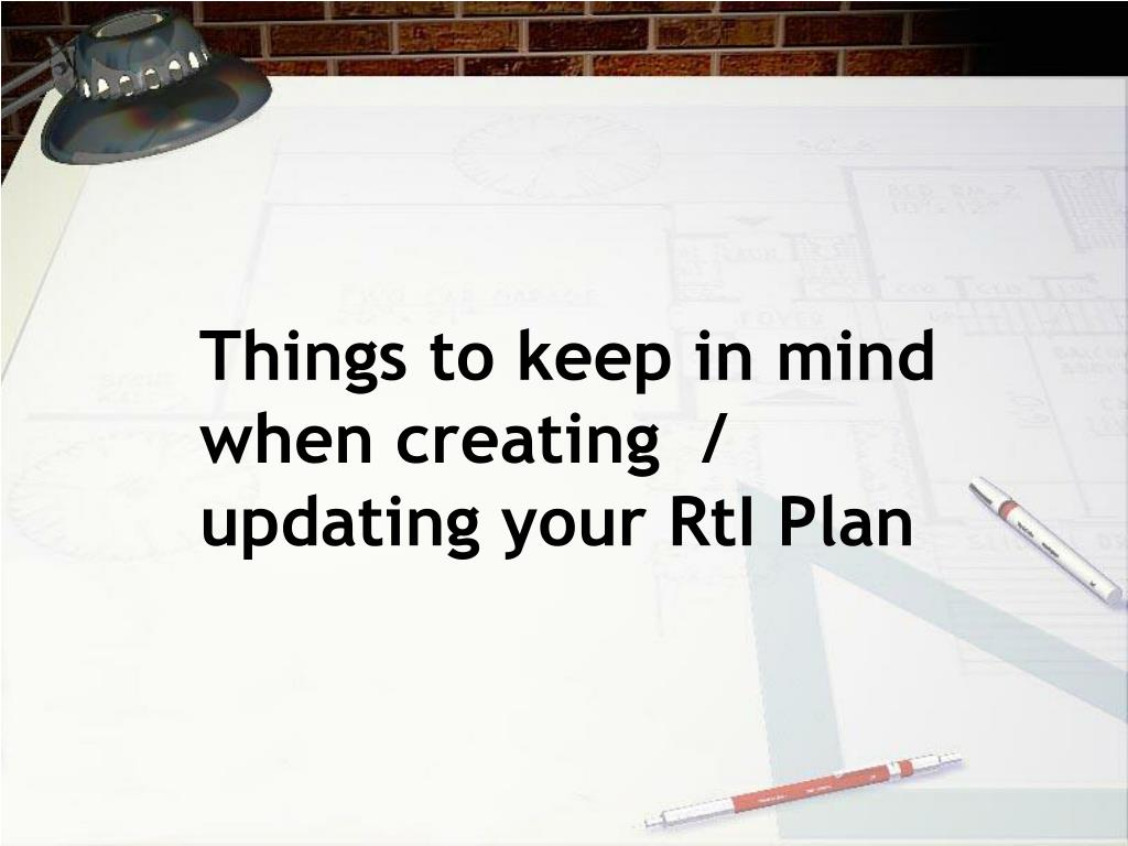 Things to keep in mind when creating  / updating your RtI Plan