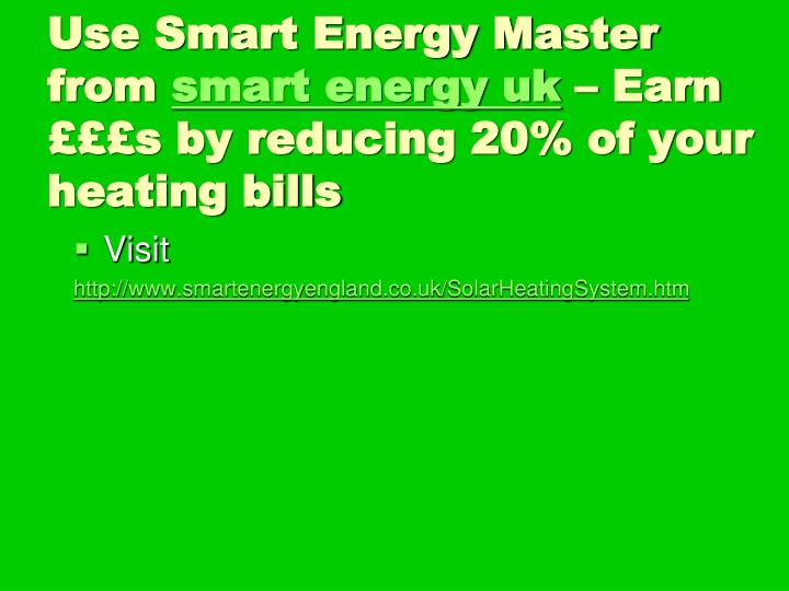Use smart energy master from smart energy uk earn s by reducing 20 of your heating bills