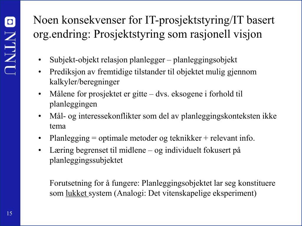 Noen konsekvenser for IT-prosjektstyring/IT basert org.endring: Prosjektstyring som rasjonell visjon