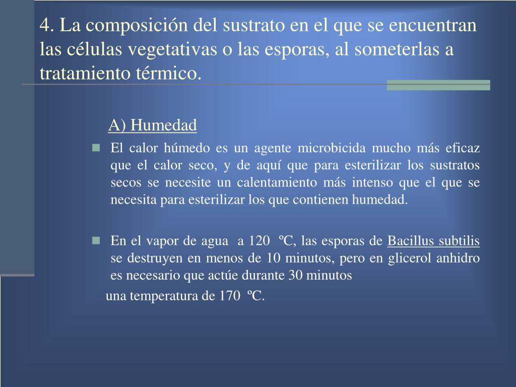 4. La composición del sustrato en el que se encuentran las células vegetativas o las esporas, al someterlas a tratamiento térmico.