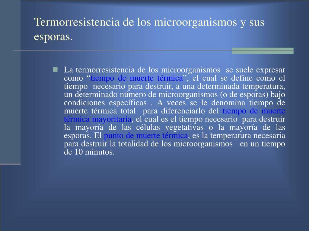 Termorresistencia de los microorganismos y sus esporas.