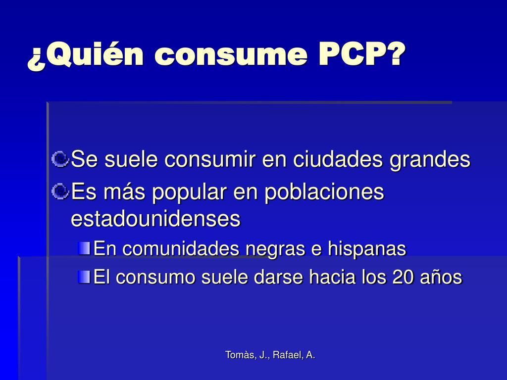 ¿Quién consume PCP?