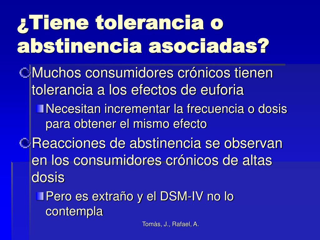 ¿Tiene tolerancia o abstinencia asociadas?