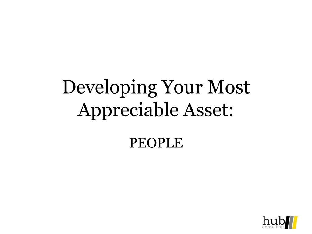 Developing Your Most Appreciable Asset: