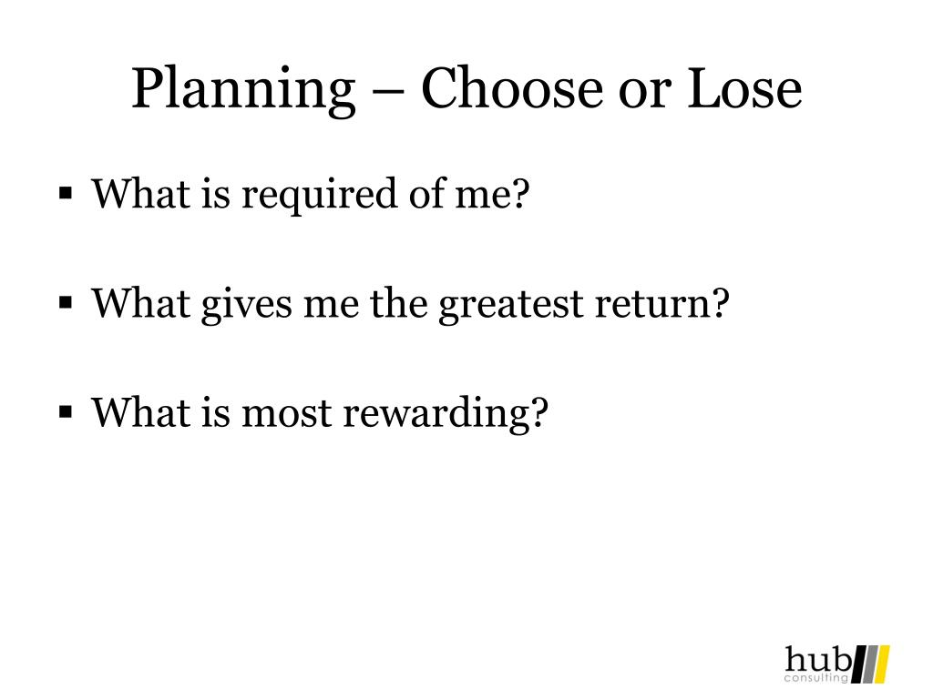 Planning – Choose or Lose