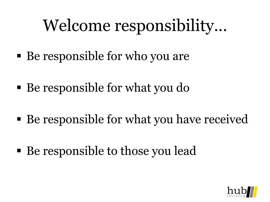 Welcome responsibility…