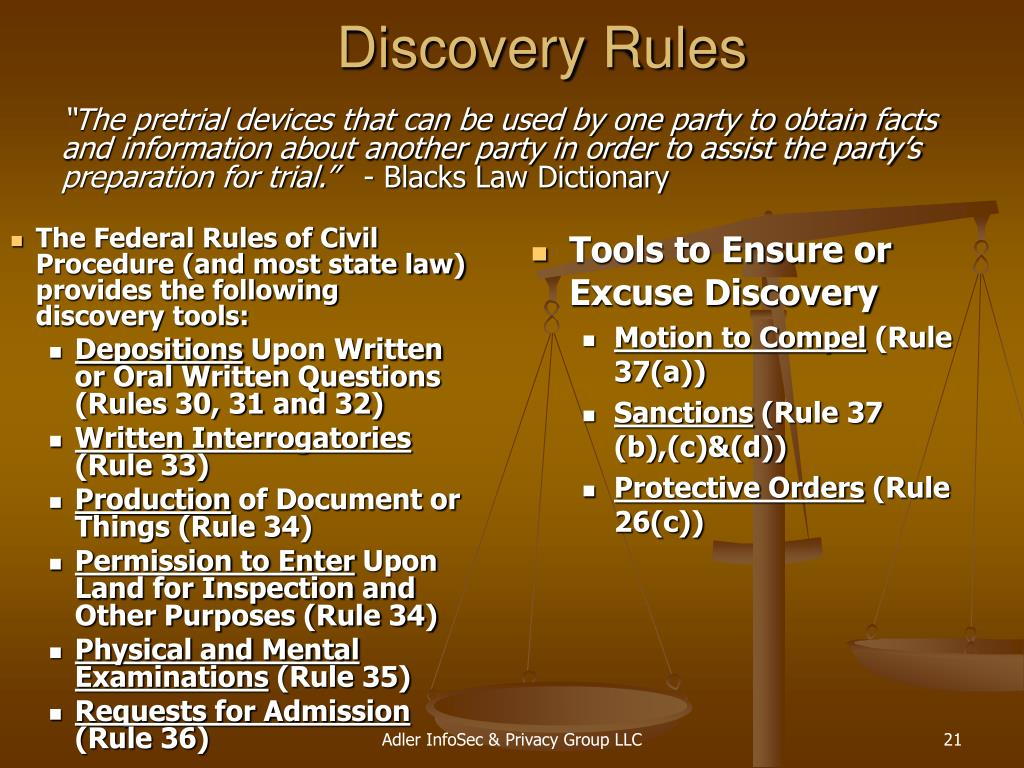 The Federal Rules of Civil Procedure (and most state law) provides the following discovery tools: