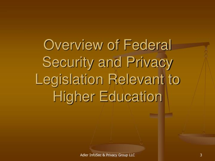 Overview of federal security and privacy legislation relevant to higher education l.jpg