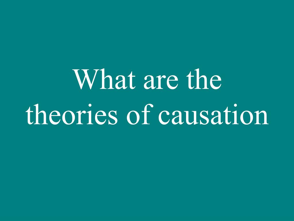 What are the theories of causation