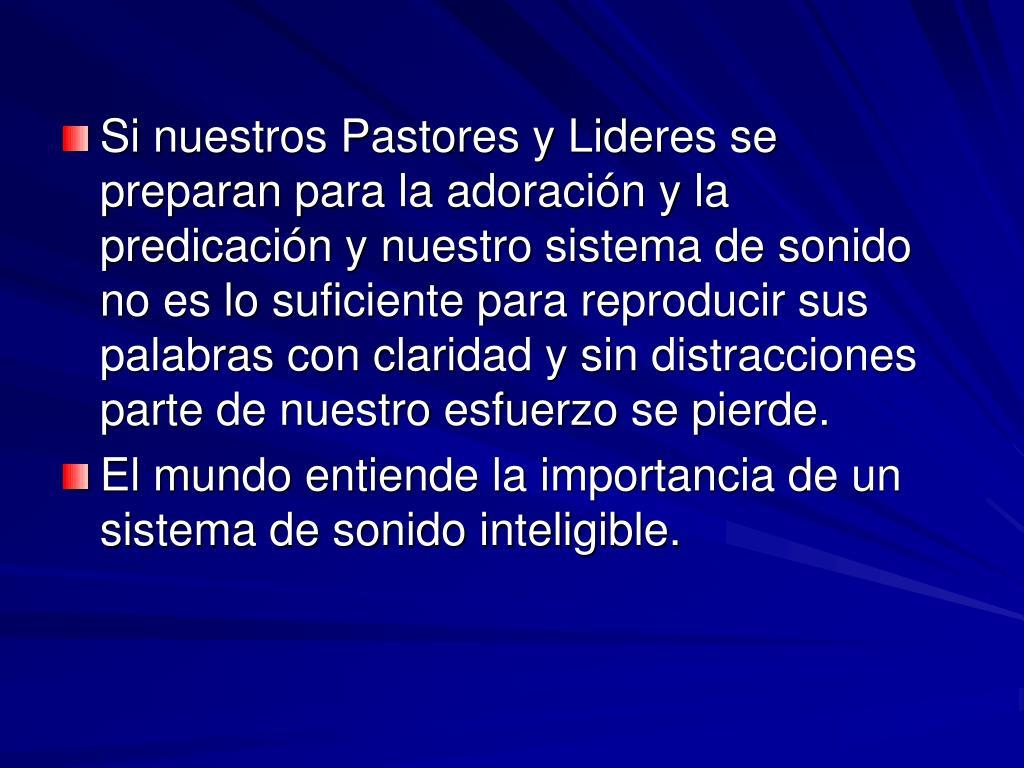 Si nuestros Pastores y Lideres se preparan para la adoración y la predicación y nuestro sistema de sonido no es lo suficiente para reproducir sus palabras con claridad y sin distracciones parte de nuestro esfuerzo se pierde.