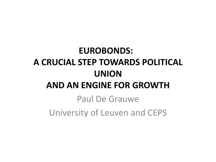 Eurobonds a crucial step towards political union and an engine for growth l.jpg