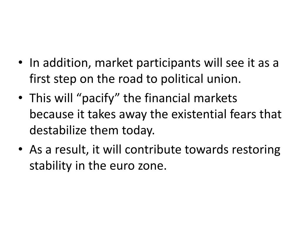 In addition, market participants will see it as a first step on the road to political union.