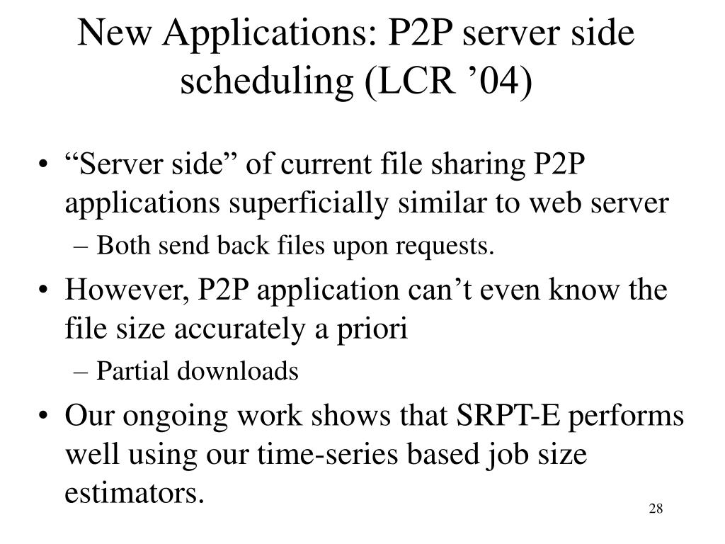 New Applications: P2P server side scheduling (LCR '04)