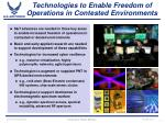 technologies to enable freedom of operations in contested environments