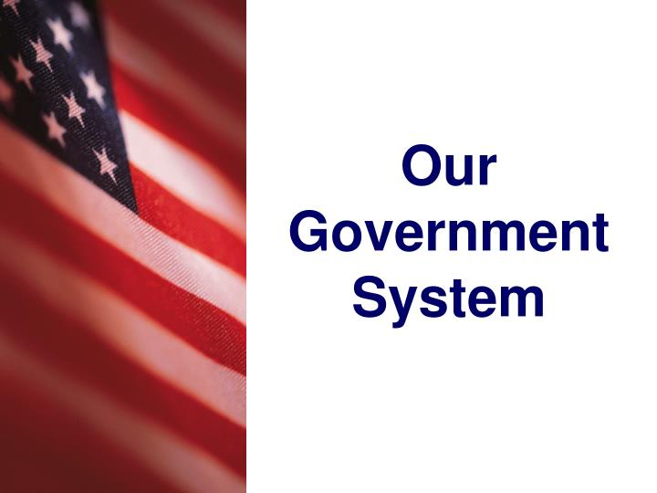 Our government system l.jpg