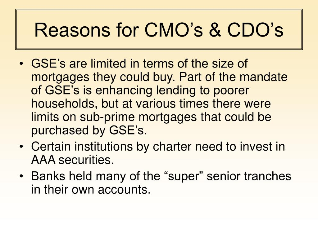 Reasons for CMO's & CDO's