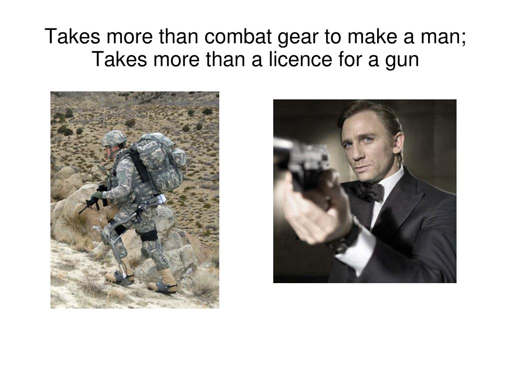 Takes more than combat gear to make a man;