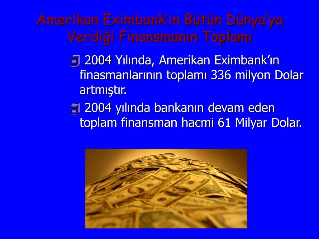 Amerikan Eximbank'ın Bütün Dünya'ya Verdiği Finansmanın Toplamı