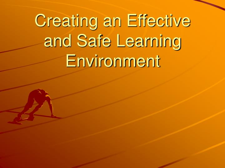 Creating an effective and safe learning environment l.jpg